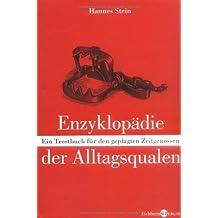 Enzyklopädie der Alltagsqualen: Ein Trostbuch für geplagte Zeitgenossen