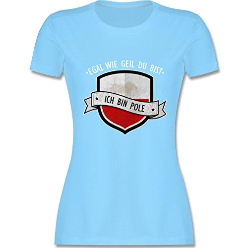 Shirtracer Länder - Egal wie Geil Du BIST - Ich Bin Pole - Damen T-Shirt Rundhals Hellblau
