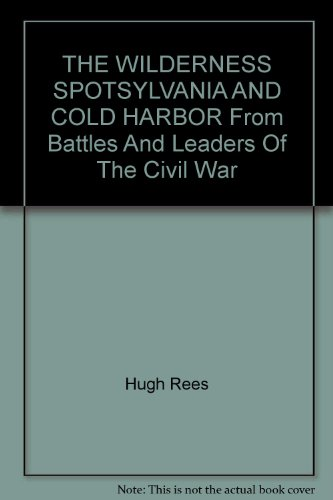 THE WILDERNESS SPOTSYLVANIA AND COLD HARBOR From Battles And Leaders Of The Civil War