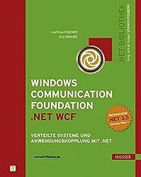 Windows Communication Foundation (.NET WCF): Verteilte Systeme und Anwendungskopplung mit .NET (.NET-Bibliothek)