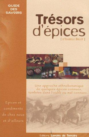 Trésors d'épices : Les épices et condiments de chez nous et d'ailleurs. Une approche ethnobotanique de quelques épices connues, tombées dans l'oubli ou mal connues.