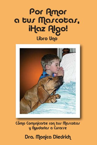 Por Amor A Tus Mascotas, Haz Algo! Libro 1 por Dra. Monica Diedrich