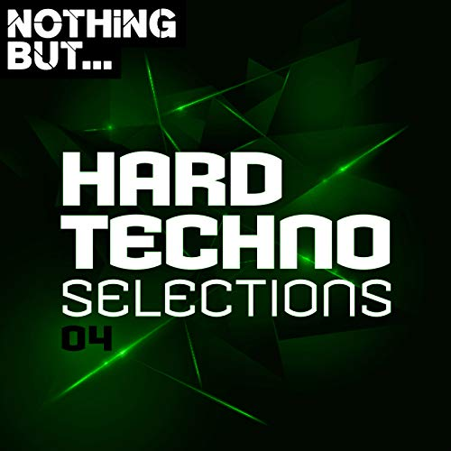 Nothing But... Hard Techno Selections, Vol. 04