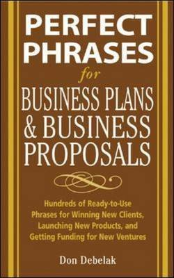 [(Perfect Phrases for Business Proposals and Business Plans : Hundreds of Ready-to-use Phrases for Winning New Clients, Launching New Products, and Getting the Funding You Need)] [By (author) Don Debelak] published on (October, 2005) par Don Debelak