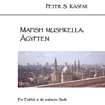 Mafish Mushkella, Ägypten: Ein Einblick in die arabische Seele