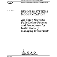 Business systems modernization  : Air Force needs to fully define policies and procedures for institutionally managing investments