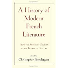 A History of Modern French Literature: From the Sixteenth Century to the Twentieth Century