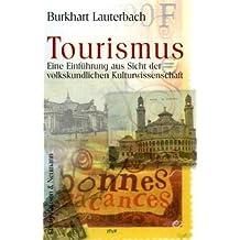 Tourismus: Eine Einführung aus Sicht der volkskundlichen Kulturwissenschaft (Kulturtransfer. Alltagskulturelle Beiträge)