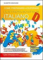 Come prepararsi a superare la 4ª prova scritta di italiano. Prove nazionali INVALSI esame scuola secondaria di primo grado