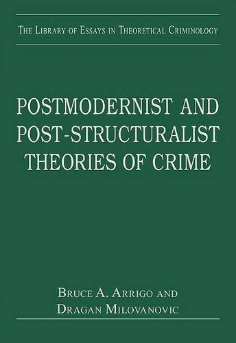 Postmodernist and Post-Structuralist Theories of Crime (The Library of Essays in Theoretical Criminology) by Dragan Milovanovic (2010-08-28)