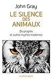 Le Silence des animaux: Du progrès et autres mythes modernes