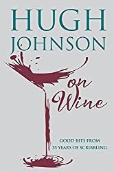 Hugh Johnson on Wine: Good Bits from 55 Years of Scribbling by Hugh Johnson (2016-09-08)