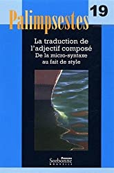 Palimpsestes, N° 19 : La traduction de l'adjectif composé : De la micro-syntaxe au fait de style. Avec texte de références