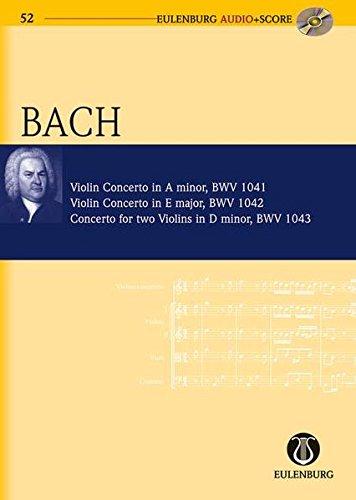 Violin Concerto in A Minor/Violin Concerto in E Major/Concerto for Two Violins in D Minor: A-moll Bwv 1041/E-dur Bwv 1042/D-moll Bwv 1043
