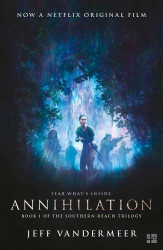 Annihilation: The thrilling book behind the most anticipated film of 2018 (Southern Reach Trilogy 1)