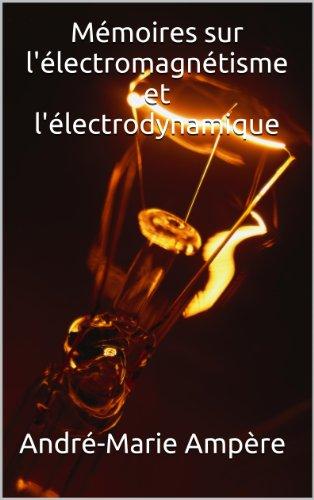 Mémoires sur l'électromagnétisme et l'électrodynamique