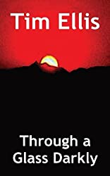 Through a Glass Darkly by Tim Ellis (2013-07-31)