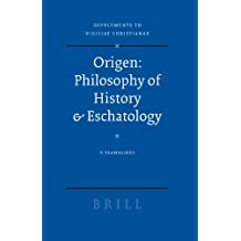 Origen: Philosophy of History and Eschatology (Vigiliae Christianae, Supplements)