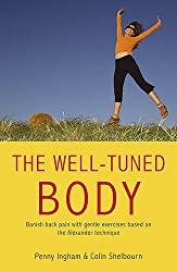 The Well-Tuned Body: Banish Back Pain With Gentle Exercises Based on the Alexander Technique