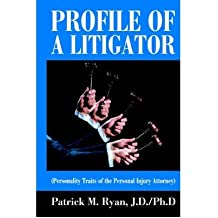 [(Profile of a Litigator: (Personality Traits of the Personal Injury Attorney) )] [Author: Patrick M Ryan] [Apr-2005]