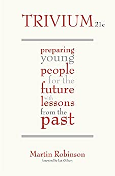 Trivium 21c: Preparing young people for the future with lessons from the past by [Robinson, Martin]