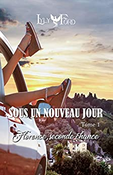 Sous un nouveau jour - Tome 1 : Florence, seconde chance (French Edition) by [Ford, Lyly]