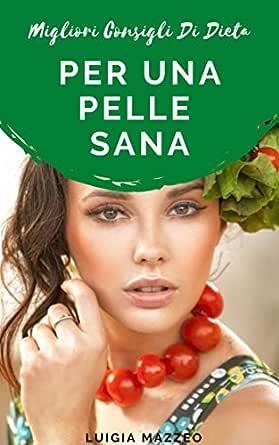 Migliori Consigli Di Dieta Per Una Pelle Sana Ebook Mazzeo Luigia Amazon It Kindle Store