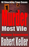Murder Most Vile Volume 17: 18 Shocking True Crime Murder Cases (True Crime Murder Books)