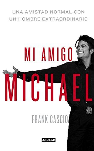 Mi amigo Michael: Una amistad normal con un hombre extraordinario por Frank Cascio