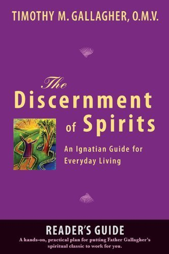 the-discernment-of-spirits-an-ignatian-guide-for-everyday-living-by-timothy-m-gallagher-2005-09-01