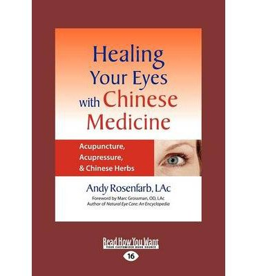 [(Healing Your Eyes with Chinese Medicine: Acupuncture, Acupressure, & Chinese Herb)] [Author: Rosenfarb Andy] published on (June, 2012)