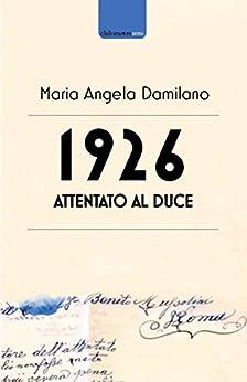 1926 Attentato al duce: Storia di uno strano documento (Chilometrozero) di [Damilano, Maria Angela]