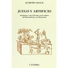 Juego y artificio: Autómatas y otras ficciones en la cultura del Renacimiento a la Ilustración (Arte Grandes Temas)