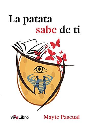 La patata sabe de ti: Aprende a disfrutar de la comida, del sexo y de tus relaciones utilizando tu mente por Mayte Pascual