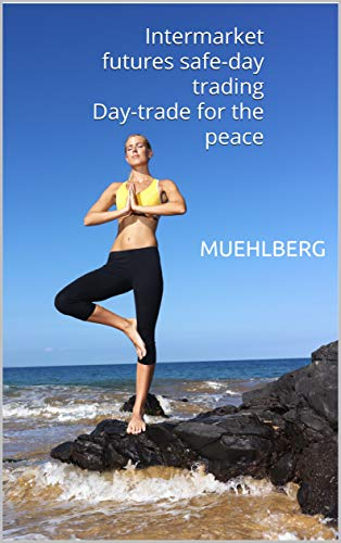Day-trade for the peace: Intermarket futures safe-day trading (English Edition)