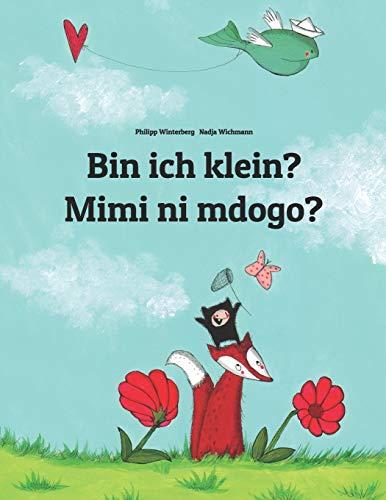 Bin ich klein? Mimi ni mdogo?: Kinderbuch Deutsch-Swahili (zweisprachig/bilingual)