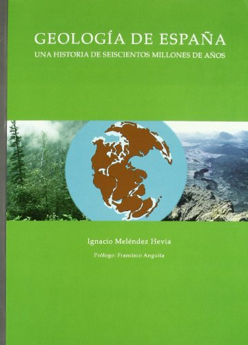 Geologia de España: Una Historia de Seiscientos Millones de Años por Ignacio Melendez Hevia