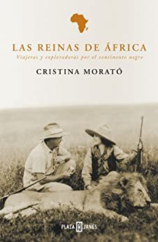 Las reinas de África: Viajeras y exploradoras por el continente negro de [Morató, Cristina]