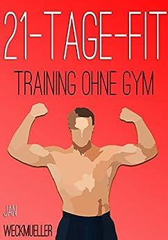 21-Tage-Fit: Wie die Tricks der alten Griechen deinen Körper ohne Geräte transformieren (Fitness ohne Geräte, Training mit Körpergewicht, Fit ohne Geräte, Workout +  Ernährungsplan)