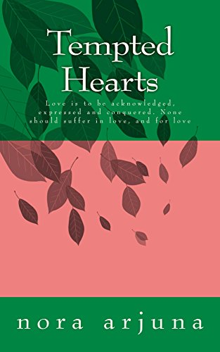 Tempted Hearts: Love is to be acknowledged, expressed and conquered. None should suffer in love, and for love (English Edition)