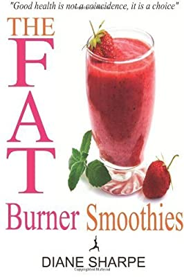 The Fat Burner Smoothies: The Recipe Book of Fat Burning Superfood Smoothies with SuperFood Smoothies for Weight Loss and Smoothies for Good Health by Sharpe, Diane (2014) Paperback
