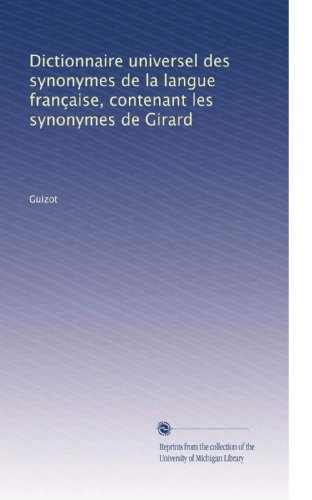 Dictionnaire universel des synonymes de la langue française, contenant les synonymes de Girard