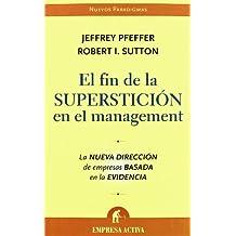 El fin de la superstición en el management : la nueva dirección de empresas basada en la evidencia (Nuevos paradigmas)