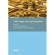 1000 Tipps zum Spritzgießen: Band 10: Kautschuk (Gummi) - Thermoplastische Elastomere (Beuth Praxis)
