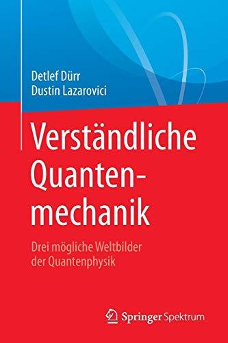 Verständliche Quantenmechanik: Drei mögliche Weltbilder der Quantenphysik