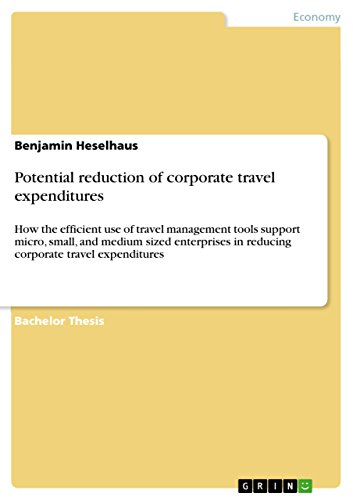 Potential reduction of corporate travel expenditures: How the efficient use of travel management tools support micro, small, and medium sized enterprises ... travel expenditures (English Edition)
