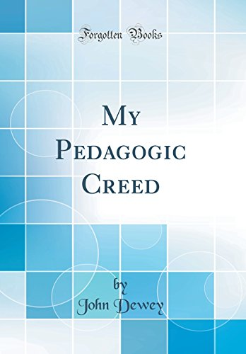 My Pedagogic Creed (Classic Reprint)