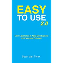 Easy to Use 2.0: User Experience in Agile Development for Enterprise Software (English Edition)