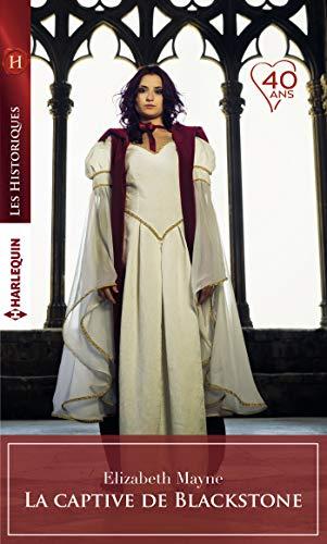 La captive de Blackstone (Les Historiques) par Elizabeth Mayne