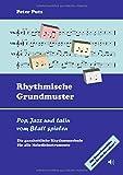 Rhythmische Grundmuster: Pop, Jazz und Latin vom Blatt spielen - Die ganzheitliche Rhythmusschule für alle Melodieinstrumente - Peter Putz